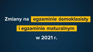 Grafika informuje o zmianach wprowadzonych na egzaminach ósmoklasisty i maturalnym w roku 2021